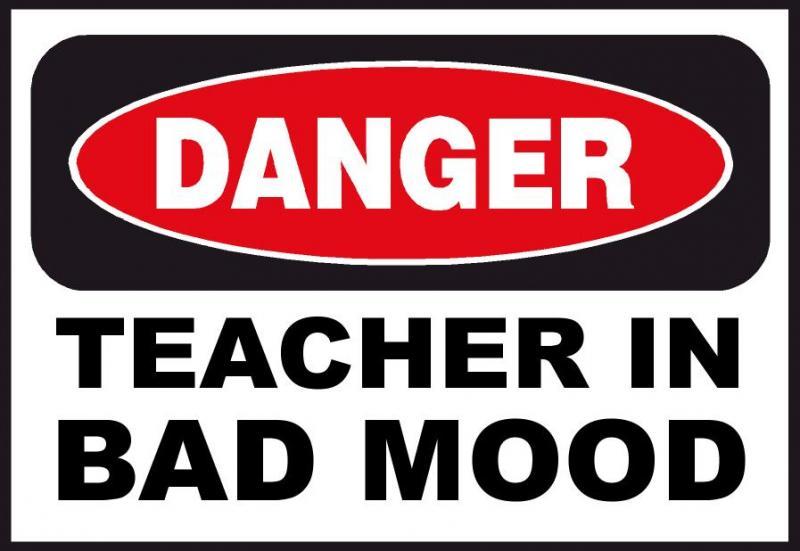 Warning: Teacher in Bad Mood